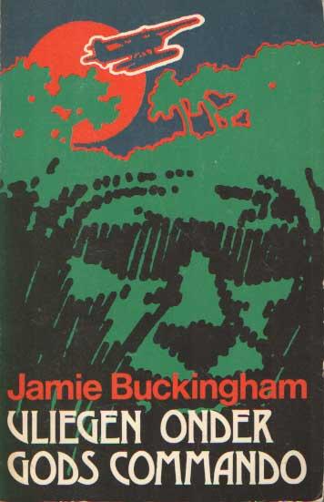 BUCKINGHAM, JAMIE - Vliegen onder gods commando.