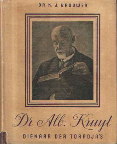 BROUWER, K.J. - Dr. A. C. Kruyt. Dienaar der Toradja's.