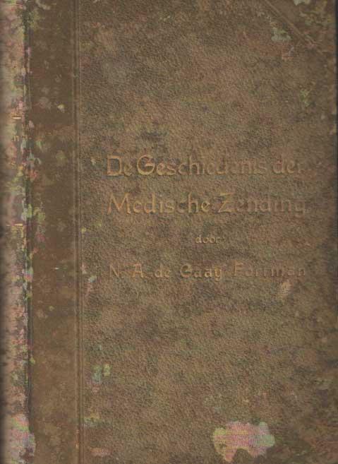 GAAY FORTMAN, N.A. DE - De geschiedenis der medische zending.