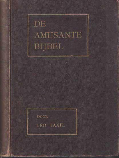 TAXIL, LÉO - De amusante Bijbel II. 400 komische plaatjes. Volledige editie met de letterlijke aanhalingen uit de Heilige Schrift en al de weerleggingen van Voltaire, Bolingbroke, Toland en andere beoordeelaars.