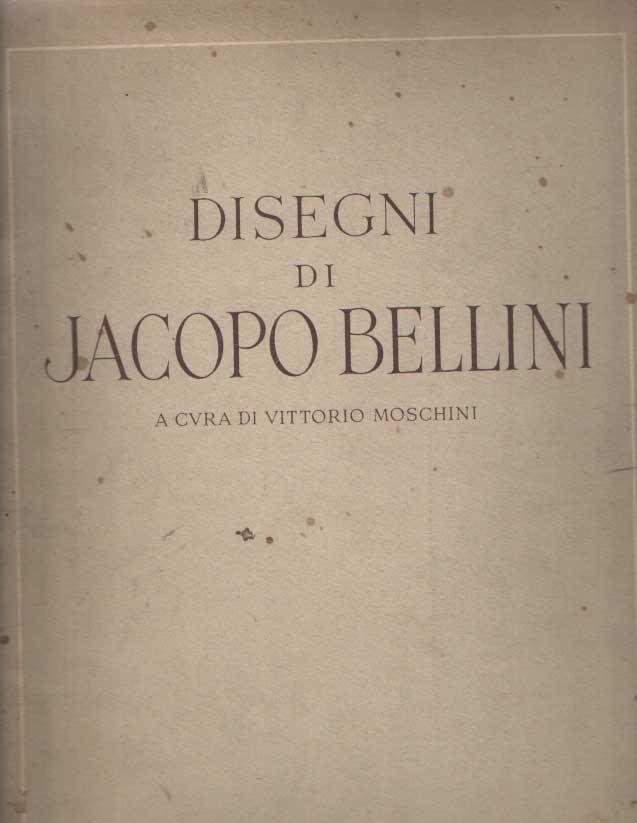 VITTORIO, MOSCHINI - Disegni di Jacopo Bellini.