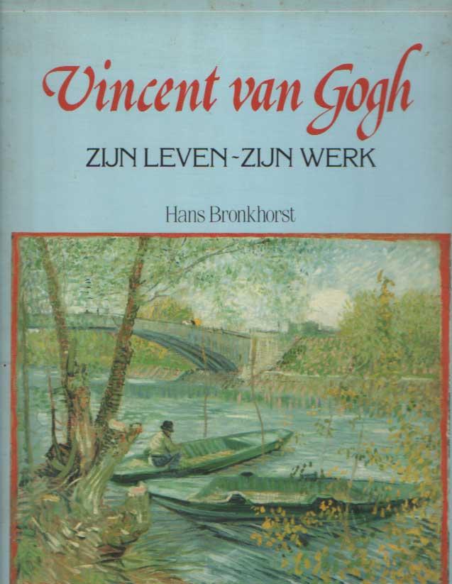 BRONKHORST, HANS & GOGH, VINCENT VAN - Vincent van Gogh. Zijn leven, zijn werk.