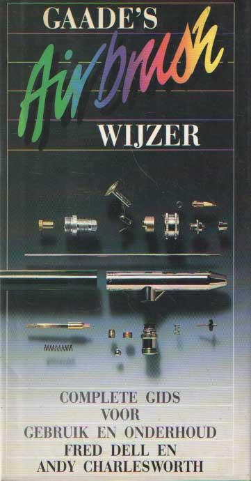 DELL, FRED & ANDY CHARLESWORTH - Gaade's airbrushwijzer. Complete gids voor gebruik en onderhoud..