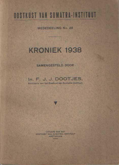 DOOTJES, F.J.J. - Oostkust van Sumatra-Instituut - Kroniek 1938. Mededeeling No. 28.