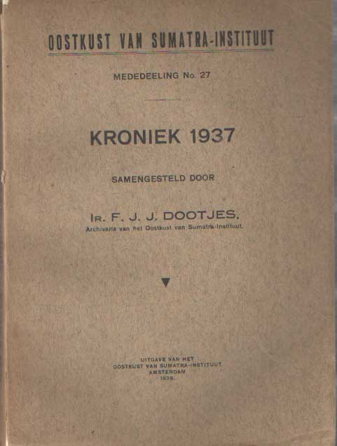DOOTJES, F.J.J. - Oostkust van Sumatra-Instituut - Kroniek 1937. Mededeeling No. 27.