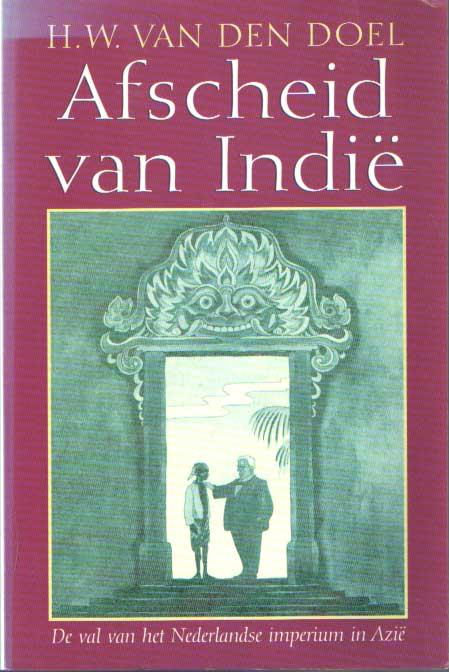 DOEL, H.W. VAN DEN - Afscheid van Indië. De val van het Nederlands imperium in Azië.