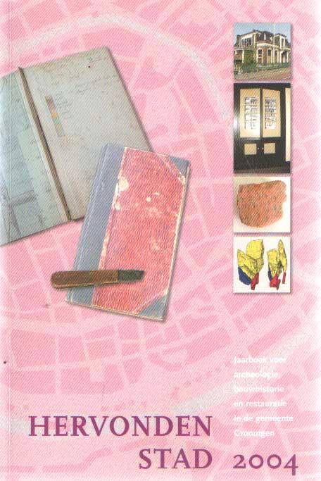 LEUTSCHER-BOSKER, J.A.N. E.A. (RED.) - Hervonden stad 2004. Jaarboek voor archeologie, bouwhistorie en restauratie in de gemeente Groningen.