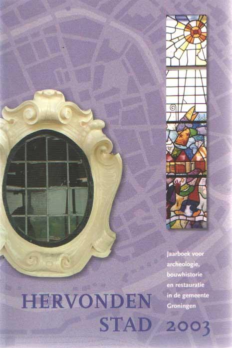 LEUTSCHER-BOSKER, J.A.N. E.A. (RED.) - Hervonden stad 2003. Jaarboek voor archeologie, bouwhistorie en restauratie in de gemeente Groningen.