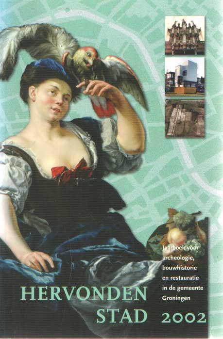 LEUTSCHER-BOSKER, J.A.N. E.A. (RED.) - Hervonden stad 2002. Jaarboek voor archeologie, bouwhistorie en restauratie in de gemeente Groningen.