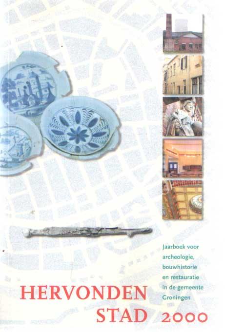 LEUTSCHER-BOSKER, J.A.N. E.A. (RED.) - Hervonden stad 2000. Jaarboek voor archeologie, bouwhistorie en restauratie in de gemeente Groningen.