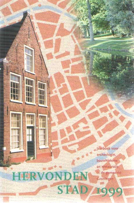 LEUTSCHER-BOSKER, J.A.N. E.A. (RED.) - Hervonden stad 1999. Jaarboek voor archeologie, bouwhistorie en restauratie in de gemeente Groningen.