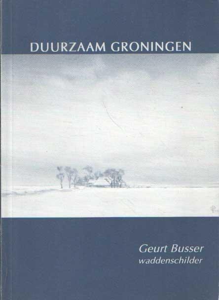 BUSSER, GEURT - Duurzaam Groningen. Geurt Busser Waddenschilder.