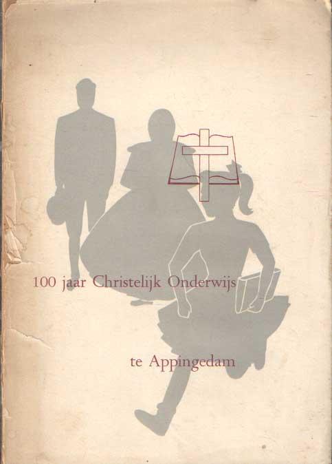 DIJK, K. E.A. - 100 jaar Christelijk Onderwijs te Appingedam 1858-1958.
