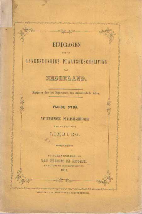 - Bijdragen tot de Geneeskundige Plaatsbeschrijving van Nederland. Natuurkundige Plaatsbeschrijving van de provincie Limburg. Vijfde stuk.
