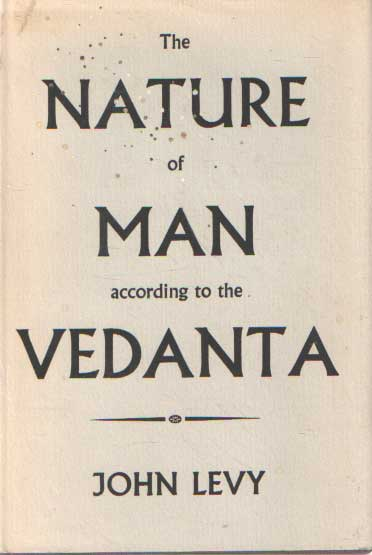 LEVY, JOHN - Nature of Man According to the Vedanta.