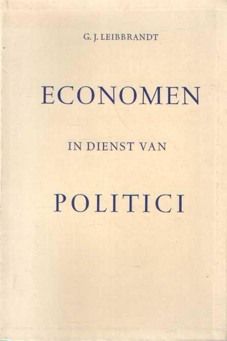 LEIBBRANDT, G.J. - Economen in dienst van politici.