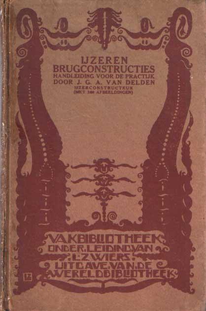 DELDEN, J.G.A. VAN - Een en ander over ijzeren brugconstructies. Handleiding voor de praktijk.