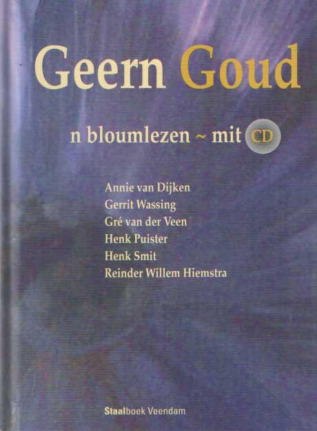 DIJKEN, ANNIE V., GERRIT WASSING,  GRÉ VAN DER VEEN,  HENK PUSITER, HENK SMIT, REINDER WILLEM HIEMSTRA - Geern Goud n bloumlezen - mit cd.