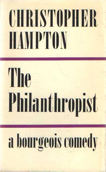 HAMPTON, CHRISTOPHER - The Philanthropist: a bourgeois comedy.