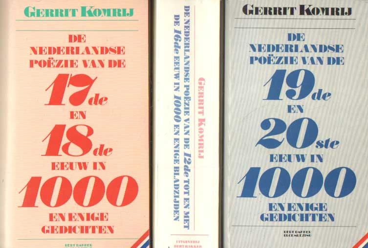 KOMRIJ, GERRIT - De Nederlandse poëzie van de 12de tot en met de 16de eeuw in 1000 en enige gedichten. De Nederlandse poëzie van de 17de en 18de eeuw in 1000 en enige gedichten. De Nederlandse poëzie van de 19e en 20ste eeuw in 1000 en enige gedichten.