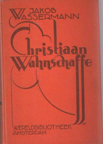 WASSERMANN, JAKOB - Christiaan Wahnschaffe. I Eva II Ruth.